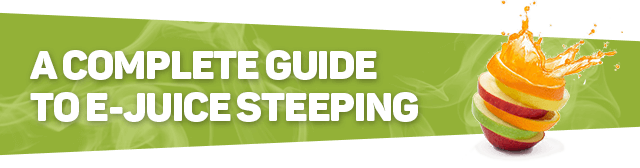 A complete guide to e-juice steeping