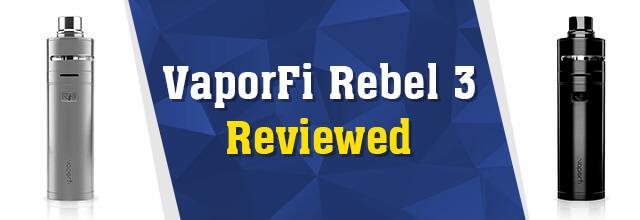 VaporFi Rebel 3 Reviewed