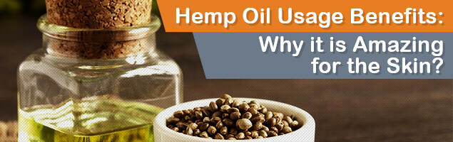 Hemp Oil Usage Benefits. Why is it Amazing for your Skin?